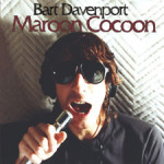 Bart Davenport - Maroon Cocoon